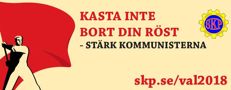 """""""Μην πετάς την ψήφο σου-Δυνάμωσε τους κομμουνιστές"""" Κεντρικό εκλογικό σύνθημα του ΚΚ Σουηδίας"""