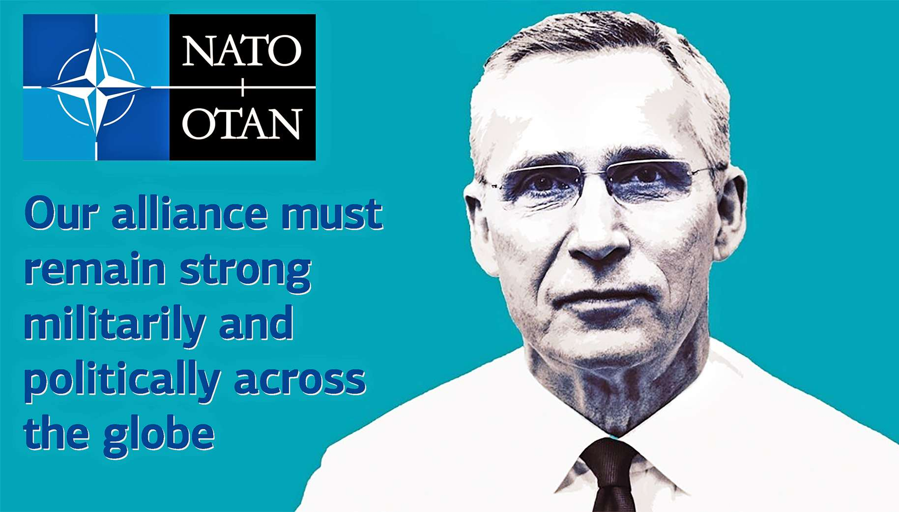 Jens Stoltenberg the secretary general of NATO Our alliance must remain strong militarily and politically across the globe